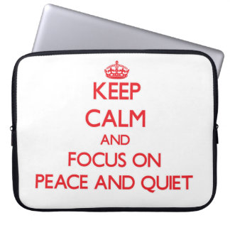 Keep Calm and focus on Peace And Quiet Laptop Sleeve
