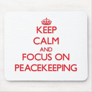Keep Calm and focus on Peacekeeping Mouse Pad