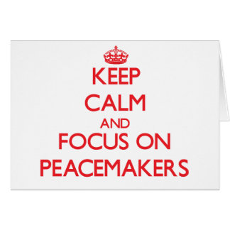 Keep Calm and focus on Peacemakers Greeting Card