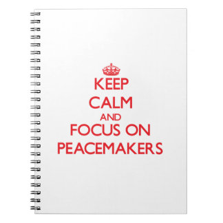 Keep Calm and focus on Peacemakers Note Books