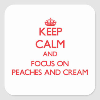 Keep Calm and focus on Peaches And Cream Sticker