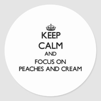 Keep Calm and focus on Peaches And Cream Stickers