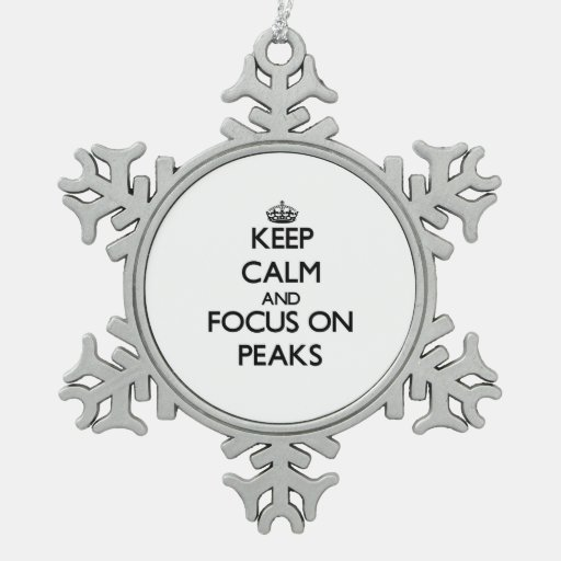 Keep Calm and focus on Peaks Ornaments