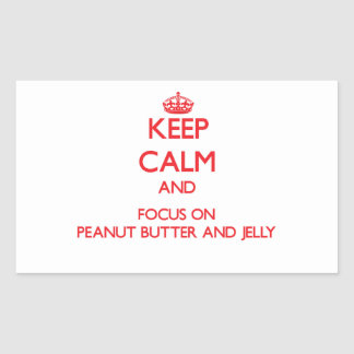 Keep Calm and focus on Peanut Butter And Jelly Stickers