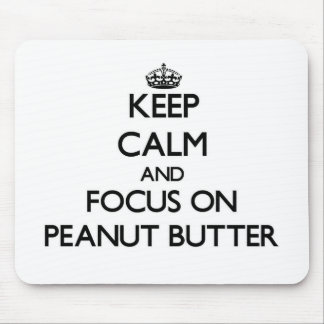 Keep Calm and focus on Peanut Butter Mouse Pads
