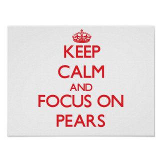 Keep Calm and focus on Pears Poster