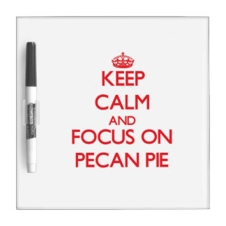 Keep Calm and focus on Pecan Pie Dry Erase Whiteboard