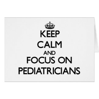 Keep Calm and focus on Pediatricians Greeting Cards