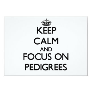 Keep Calm and focus on Pedigrees 5x7 Paper Invitation Card