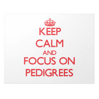 Keep Calm and focus on Pedigrees Note Pad