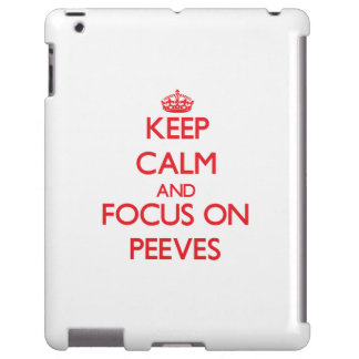 Keep Calm and focus on Peeves