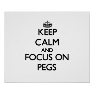 Keep Calm and focus on Pegs Posters