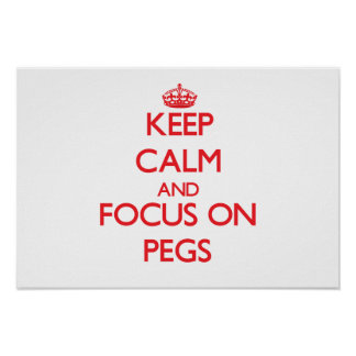 Keep Calm and focus on Pegs Poster