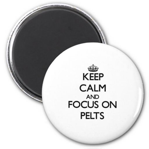 Keep Calm and focus on Pelts Fridge Magnets