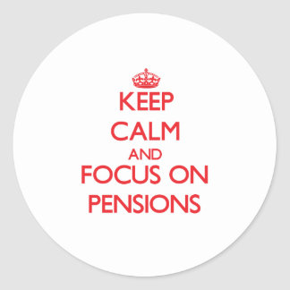 Keep Calm and focus on Pensions Round Sticker