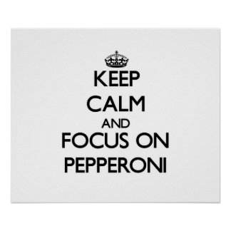 Keep Calm and focus on Pepperoni Posters