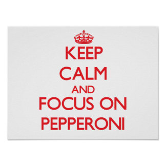 Keep Calm and focus on Pepperoni Print