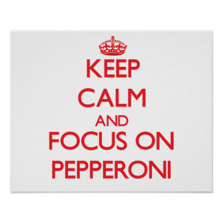 Keep Calm and focus on Pepperoni Poster