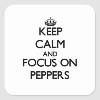 Keep Calm and focus on Peppers Square Sticker