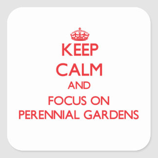 Keep Calm and focus on Perennial Gardens Stickers