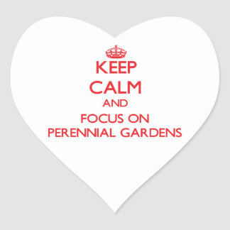 Keep Calm and focus on Perennial Gardens Heart Stickers