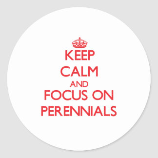 Keep Calm and focus on Perennials Stickers