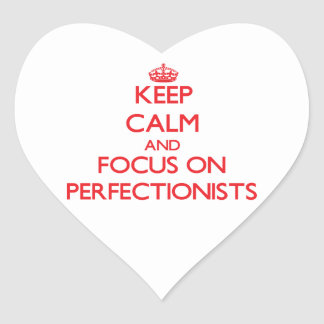 Keep Calm and focus on Perfectionists Heart Sticker