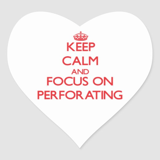 Keep Calm and focus on Perforating Stickers