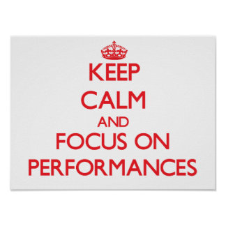 Keep Calm and focus on Performances Poster