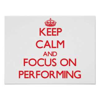 Keep Calm and focus on Performing Poster
