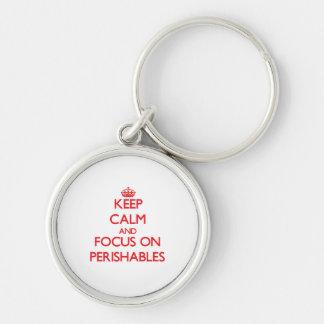 Keep Calm and focus on Perishables Key Chains
