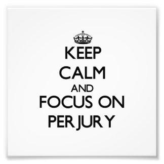 Keep Calm and focus on Perjury Photographic Print