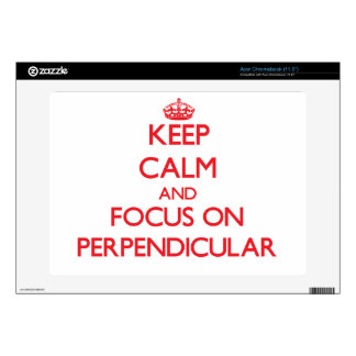 Keep Calm and focus on Perpendicular Skin For Acer Chromebook