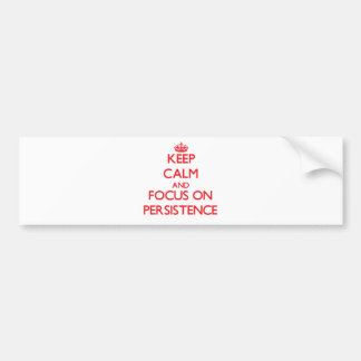 Keep Calm and focus on Persistence Bumper Stickers