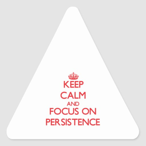 Keep Calm and focus on Persistence Sticker