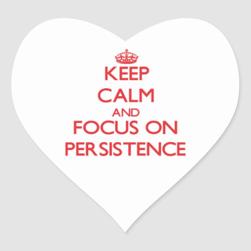 Keep Calm and focus on Persistence Heart Stickers