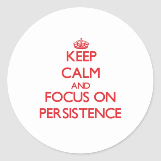 Keep Calm and focus on Persistence Round Stickers
