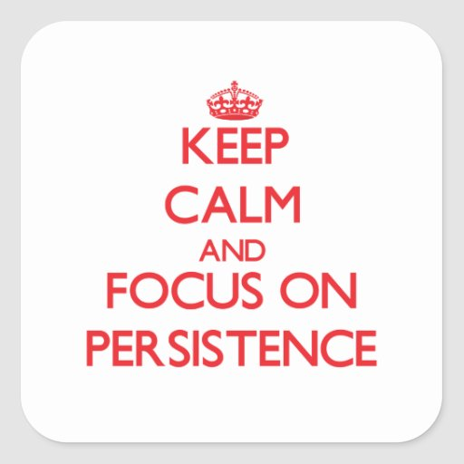 Keep Calm and focus on Persistence Stickers