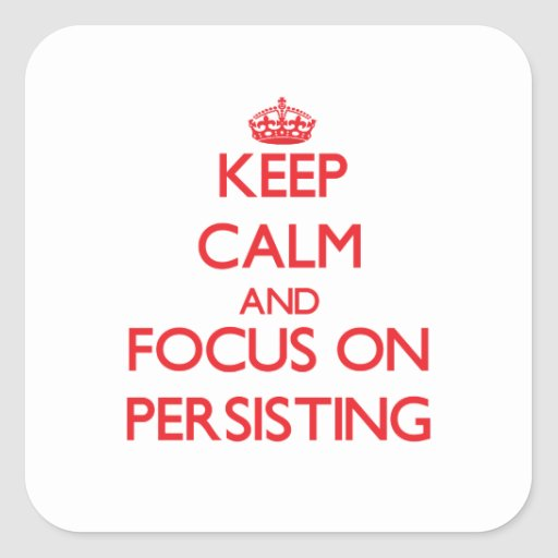 Keep Calm and focus on Persisting Square Sticker