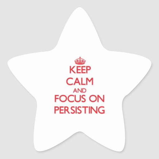 Keep Calm and focus on Persisting Sticker