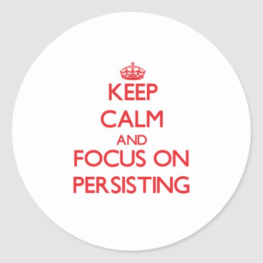 Keep Calm and focus on Persisting Stickers