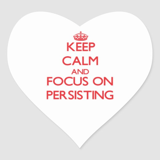 Keep Calm and focus on Persisting Heart Sticker