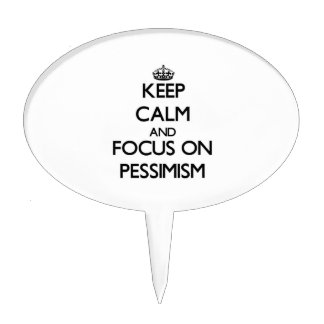 Keep Calm and focus on Pessimism Cake Picks