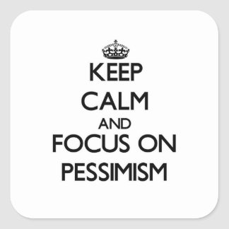 Keep Calm and focus on Pessimism Square Sticker