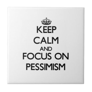 Keep Calm and focus on Pessimism Tiles