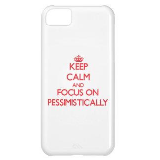 Keep Calm and focus on Pessimistically iPhone 5C Case