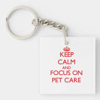 Keep Calm and focus on Pet Care Square Acrylic Key Chain