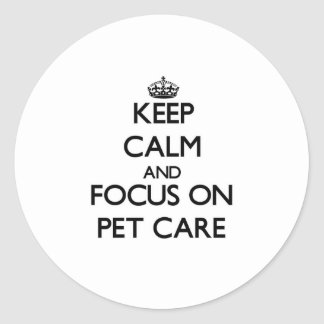 Keep Calm and focus on Pet Care Round Stickers