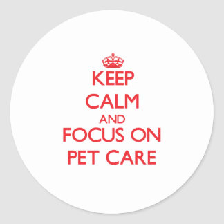 Keep Calm and focus on Pet Care Stickers