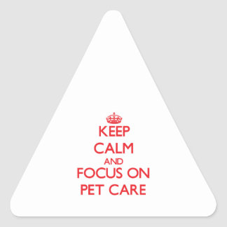 Keep Calm and focus on Pet Care Triangle Sticker